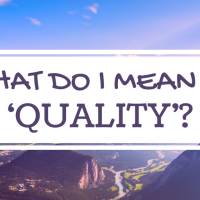 What do I mean by 'Quality'?